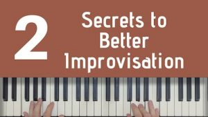 2 Secrets To Better Improvisation